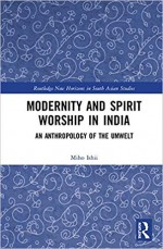 Modernity and Spirit Worship in India: An Anthropology of the Umwelt (Routledge)